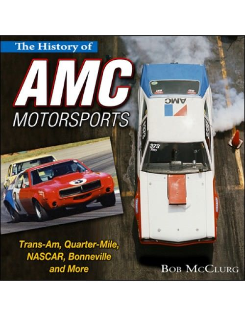S-A Books CT536 Book, The History of AMC Motorsports Trans-Am, Quarter Mile, NASCAR, Bonneville, and More, 204 Pages, Hard Cover, Each
